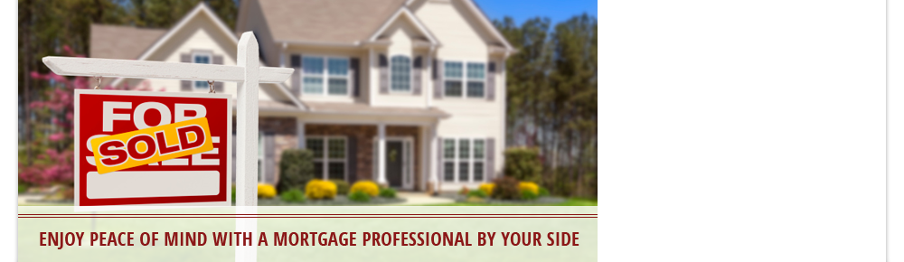 Enjoy Peace of Mind with a Mortgage Professional By Your Side